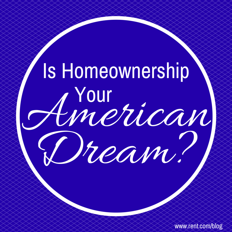 Rent vs Buy - Is Homeownership Your American Dream