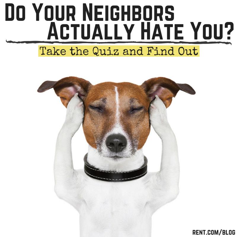 Do Your Neighbors Actually Hate You-